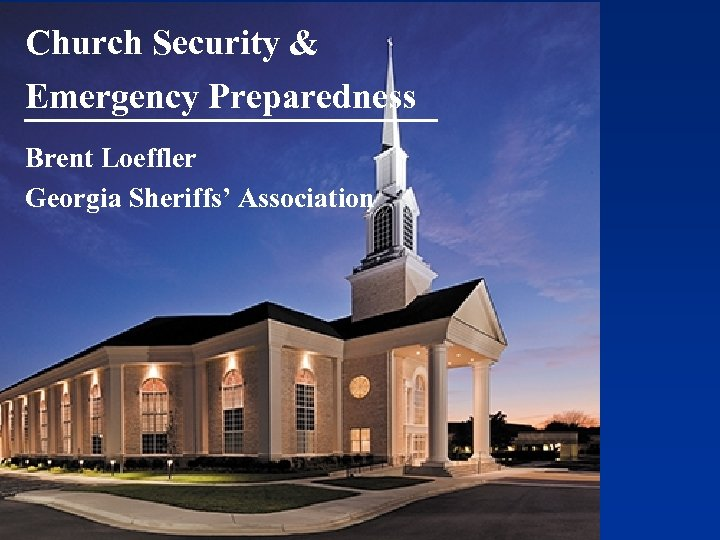Church Security & Emergency Preparedness Brent Loeffler Georgia Sheriffs' Association