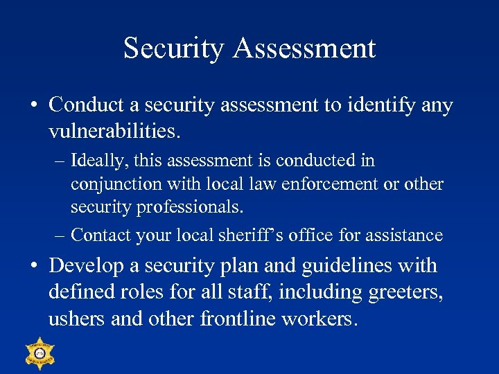 Security Assessment • Conduct a security assessment to identify any vulnerabilities. – Ideally, this