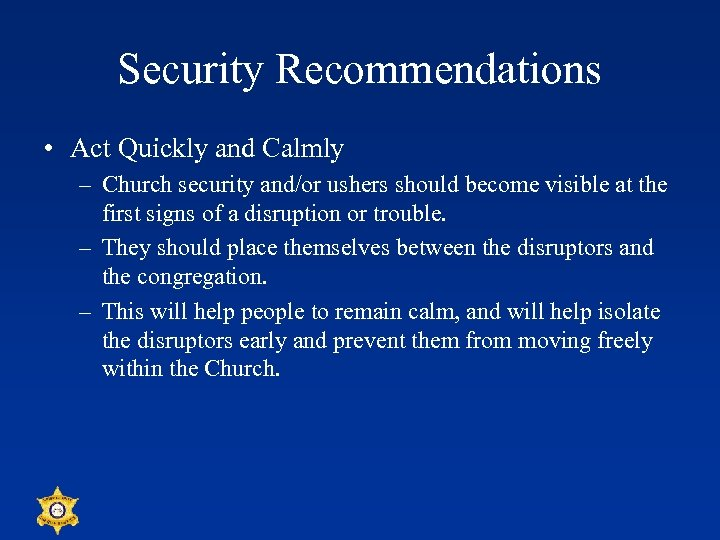 Security Recommendations • Act Quickly and Calmly – Church security and/or ushers should become