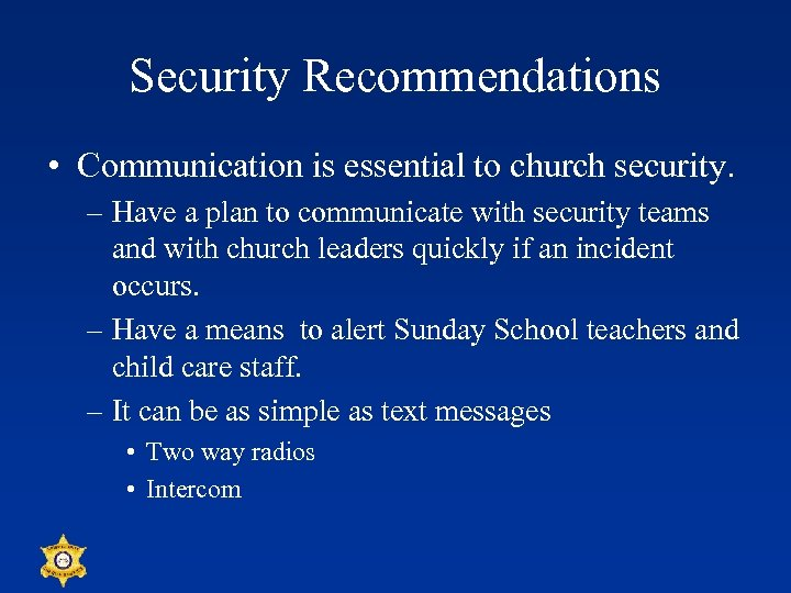 Security Recommendations • Communication is essential to church security. – Have a plan to