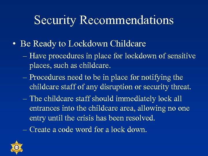 Security Recommendations • Be Ready to Lockdown Childcare – Have procedures in place for