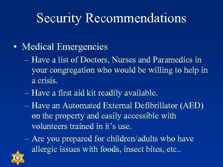Security Recommendations • Medical Emergencies – Have a list of Doctors, Nurses and Paramedics