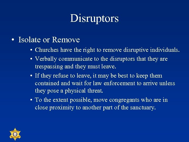 Disruptors • Isolate or Remove • Churches have the right to remove disruptive individuals.