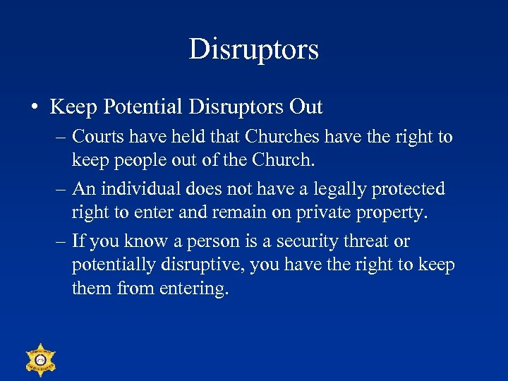 Disruptors • Keep Potential Disruptors Out – Courts have held that Churches have the