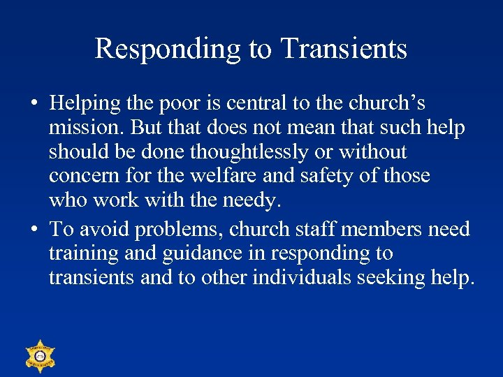 Responding to Transients • Helping the poor is central to the church's mission. But