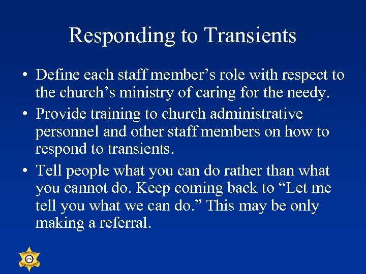 Responding to Transients • Define each staff member's role with respect to the church's