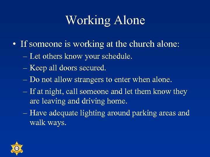 Working Alone • If someone is working at the church alone: – Let others
