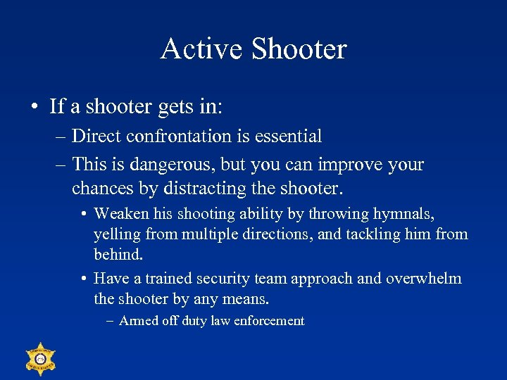 Active Shooter • If a shooter gets in: – Direct confrontation is essential –