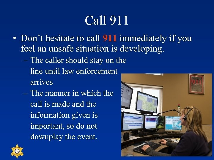 Call 911 • Don't hesitate to call 911 immediately if you feel an unsafe