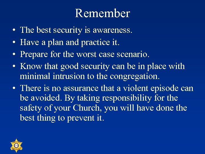 Remember • • The best security is awareness. Have a plan and practice it.