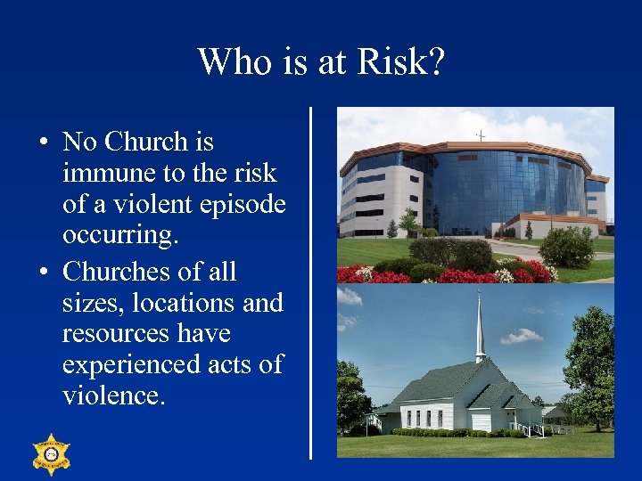Who is at Risk? • No Church is immune to the risk of a