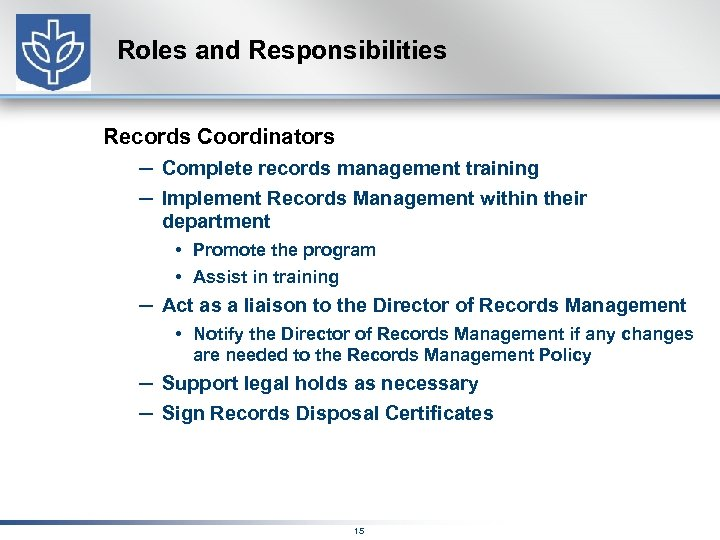 Roles and Responsibilities Records Coordinators – Complete records management training – Implement Records Management