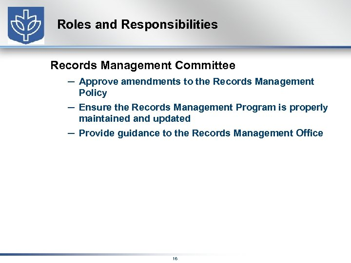 Roles and Responsibilities Records Management Committee – Approve amendments to the Records Management –