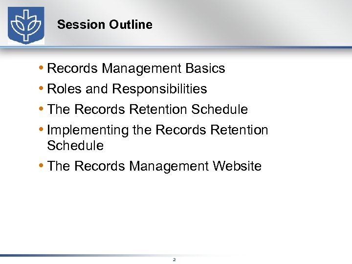 Session Outline • Records Management Basics • Roles and Responsibilities • The Records Retention