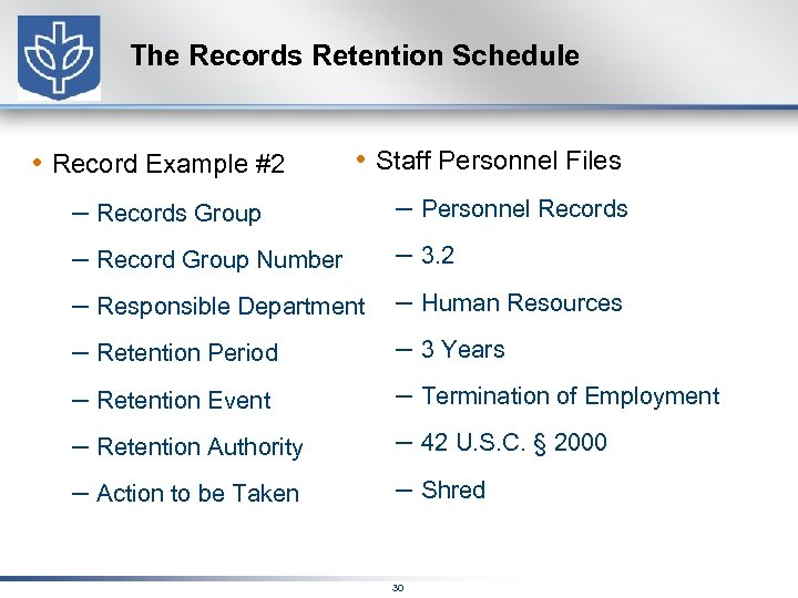 The Records Retention Schedule • Record Example #2 • Staff Personnel Files – Records