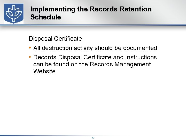 Implementing the Records Retention Schedule Disposal Certificate • All destruction activity should be documented