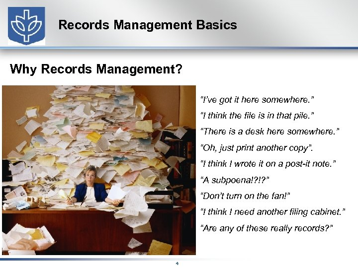 "Records Management Basics Why Records Management? ""I've got it here somewhere. "" ""I think"