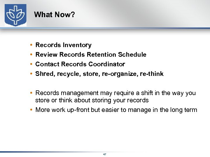 What Now? • • Records Inventory Review Records Retention Schedule Contact Records Coordinator Shred,