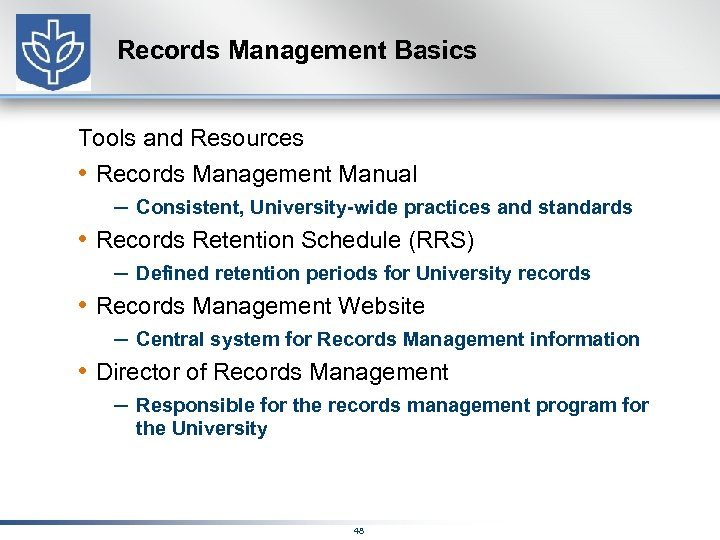 Records Management Basics Tools and Resources • Records Management Manual – Consistent, University-wide practices