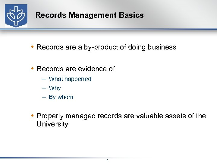 Records Management Basics • Records are a by-product of doing business • Records are