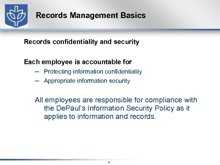 Records Management Basics Records confidentiality and security Each employee is accountable for – Protecting