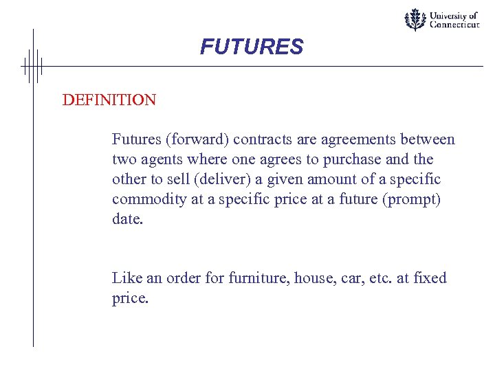 FUTURES DEFINITION Futures (forward) contracts are agreements between two agents where one agrees to