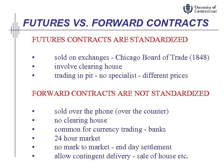FUTURES VS. FORWARD CONTRACTS FUTURES CONTRACTS ARE STANDARDIZED • • • sold on exchanges