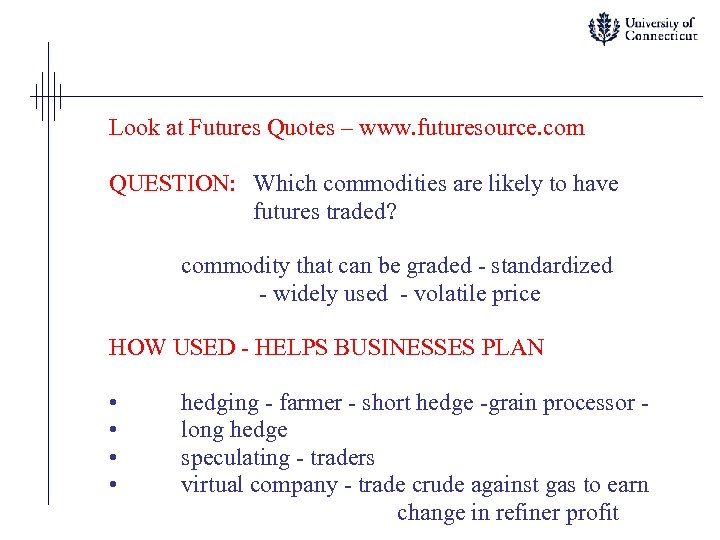 Look at Futures Quotes – www. futuresource. com QUESTION: Which commodities are likely to