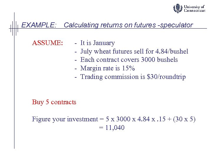 EXAMPLE: ASSUME: Calculating returns on futures -speculator - It is January July wheat futures