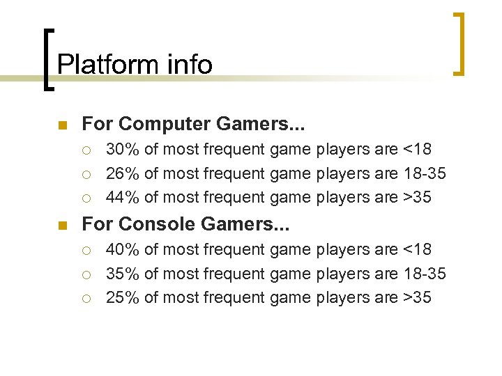 Platform info n For Computer Gamers. . . ¡ ¡ ¡ n 30% of