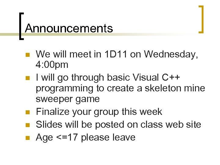 Announcements n n n We will meet in 1 D 11 on Wednesday, 4: