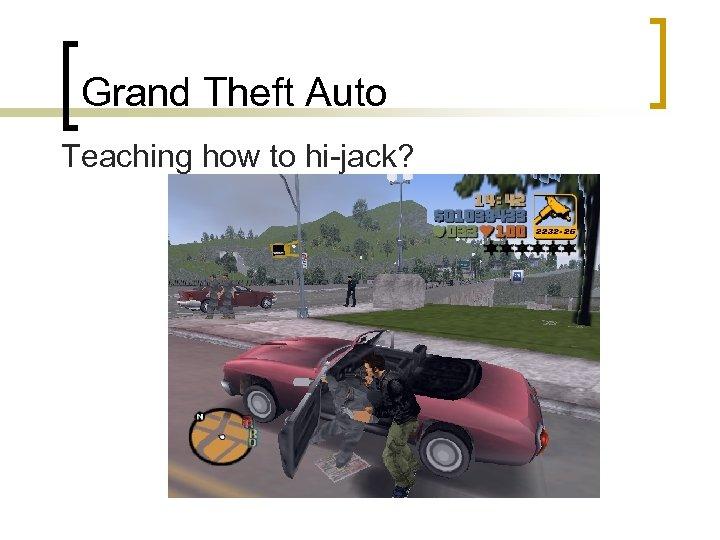 Grand Theft Auto Teaching how to hi-jack?