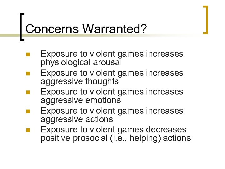 Concerns Warranted? n n n Exposure to violent games increases physiological arousal Exposure to
