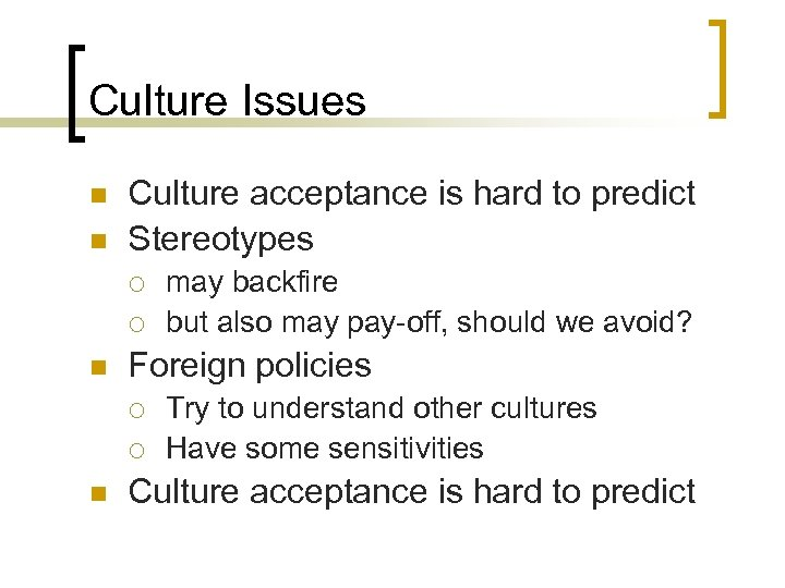 Culture Issues n n Culture acceptance is hard to predict Stereotypes ¡ ¡ n