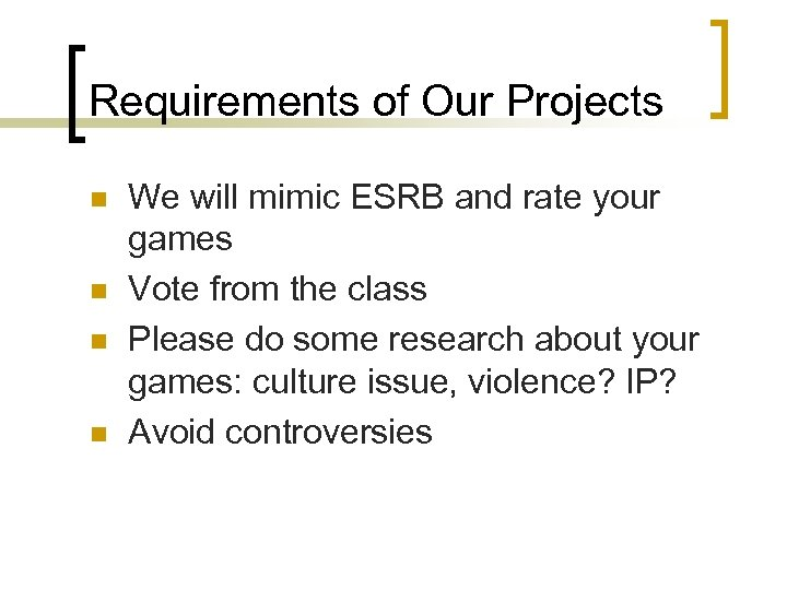 Requirements of Our Projects n n We will mimic ESRB and rate your games