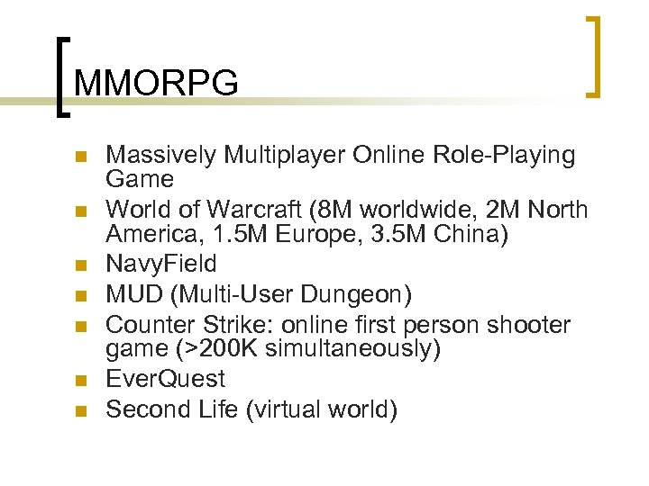 MMORPG n n n n Massively Multiplayer Online Role-Playing Game World of Warcraft (8