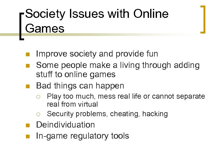 Society Issues with Online Games n n n Improve society and provide fun Some