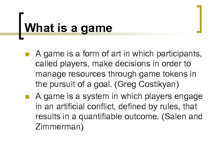 What is a game n n A game is a form of art in