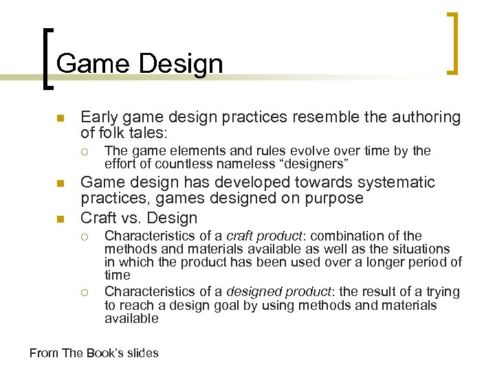 Game Design n Early game design practices resemble the authoring of folk tales: ¡