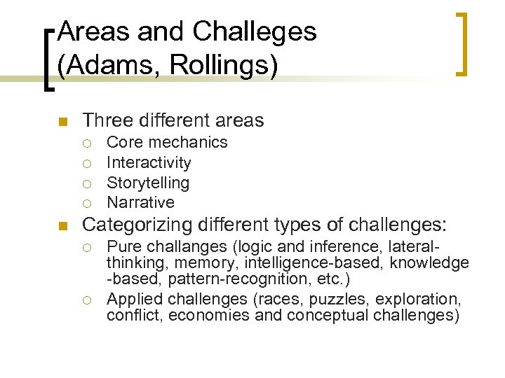 Areas and Challeges (Adams, Rollings) n Three different areas ¡ ¡ n Core mechanics