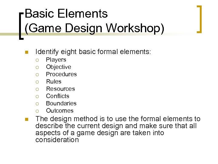 Basic Elements (Game Design Workshop) n Identify eight basic formal elements: ¡ ¡ ¡