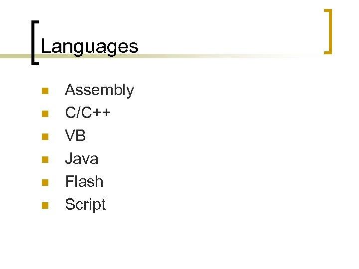 Languages n n n Assembly C/C++ VB Java Flash Script