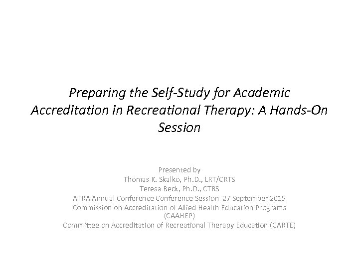Preparing the Self-Study for Academic Accreditation in Recreational Therapy: A Hands-On Session Presented by