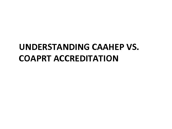 UNDERSTANDING CAAHEP VS. COAPRT ACCREDITATION