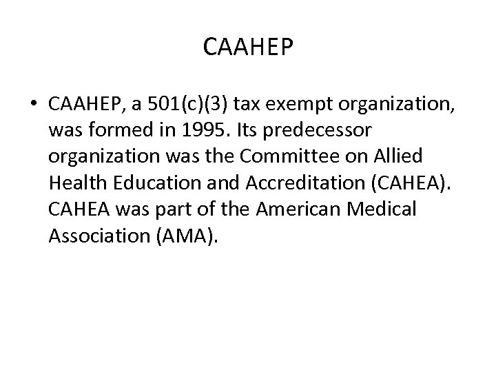 CAAHEP • CAAHEP, a 501(c)(3) tax exempt organization, was formed in 1995. Its predecessor