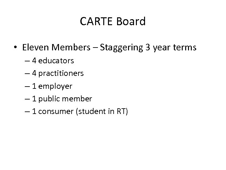 CARTE Board • Eleven Members – Staggering 3 year terms – 4 educators –