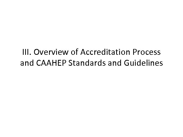 III. Overview of Accreditation Process and CAAHEP Standards and Guidelines