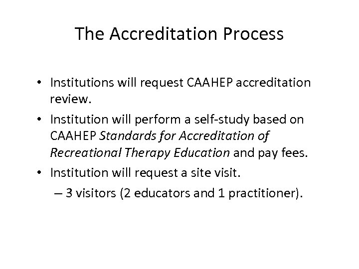 The Accreditation Process • Institutions will request CAAHEP accreditation review. • Institution will perform