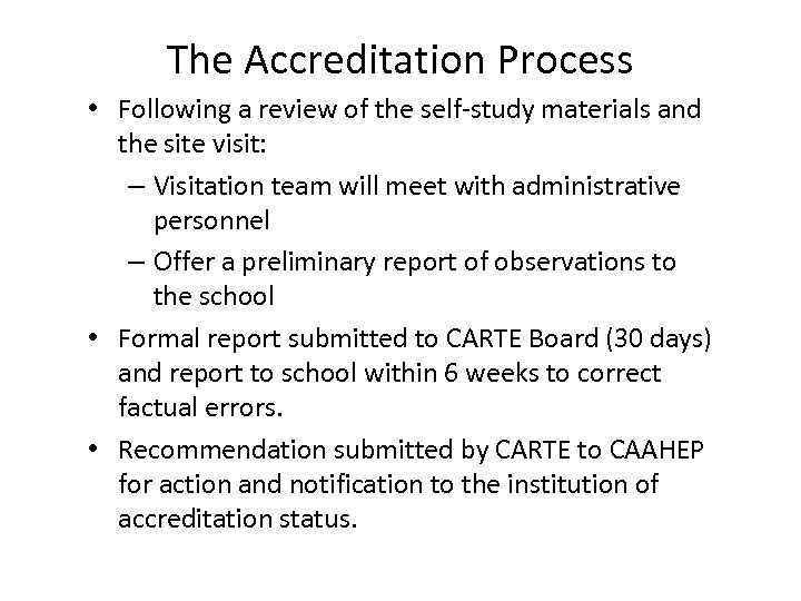 The Accreditation Process • Following a review of the self-study materials and the site