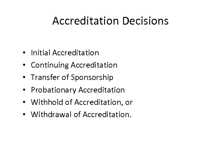 Accreditation Decisions • • • Initial Accreditation Continuing Accreditation Transfer of Sponsorship Probationary Accreditation